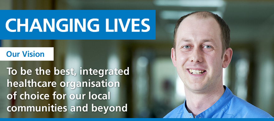 Our Vision. To be the best integrated healthcare organisation of choice for our local communities and beyond